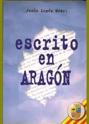 Nuestro asociado López Medel publica el libro ESCRITO EN ARAGON, 2ª Edición ampliada de la 1998.
