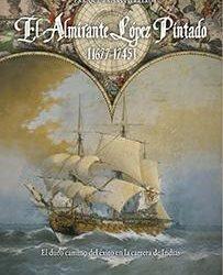 7 de junio. Presentación libro: El almirante López Pintado (1677-1745). El duro camino del éxito en la Carrera de Indias