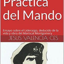 """""""Teoría y Práctica del Mando. Ensayo sobre el liderazgo basado en la vida y obra del Mariscal Montgomery"""""""